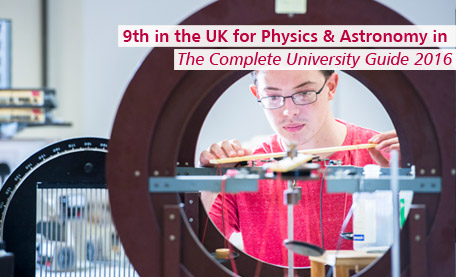 9th in the UK for Physics & Astronomy in The Complete University Guide 2016